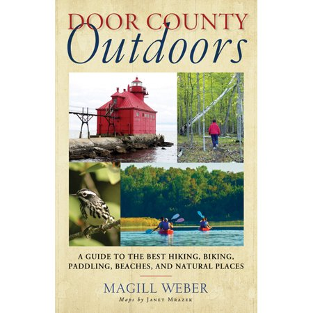 Door County Outdoors : A Guide to the Best Hiking, Biking, Paddling, Beaches, and Natural (Best Places To Vacation In The Midwest)