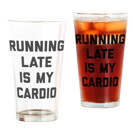 CafePress - Running Late Is My Cardio - Pint Glass, Drinking Glass, 16 oz. CafePress (Pint Is 16 Oz)