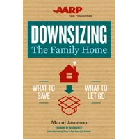 Downsizing the Home: Downsizing the Family Home: What to Save, What to Let Go (Paperback)