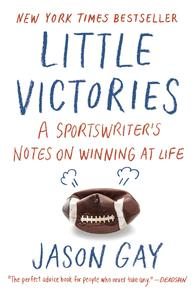 Little Victories: A Sportswriter's Notes on Winning at Life (Paperback) by