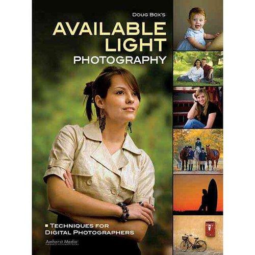 Doug Box's Available Light Photography: Techniques for Digital Photographers