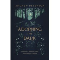 Adorning the Dark : Thoughts on Community, Calling, and the Mystery of Making (Paperback)