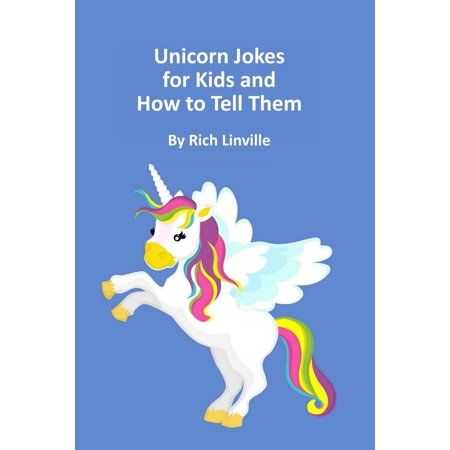 Unicorn Jokes for Kids and How to Tell Them (Very Funny Jokes To Tell Your Friends)