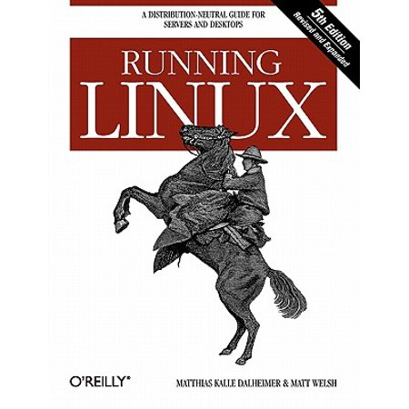 Running Linux : A Distribution-Neutral Guide for Servers and