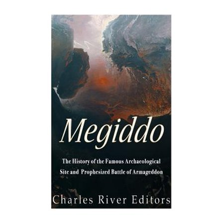 Megiddo : The History of the Famous Archaeological Site and Prophesized Battle of