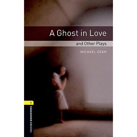 Oxford Bookworms Playscripts: A Ghost in Love and Other Plays : Level 1: 400-Word Vocabulary