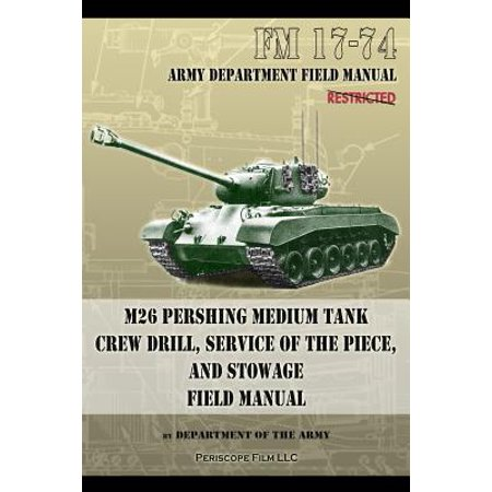 FM 17-74 M26 Pershing Medium Tank Crew Drill, Service of the Piece and Stowage : Field Manual