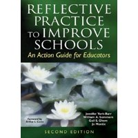 Reflective Practice to Improve Schools : An Action Guide for Educators