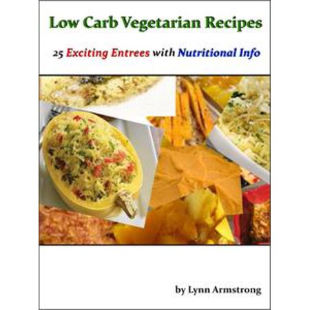 Low Carb Vegetarian Recipes: 25 Exciting Entrees with Nutritional Info - eBook (Halloween Entrees Recipes)