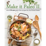 Make it Paleo II : Over 175 New Grain-Free Recipes for the Primal Palate