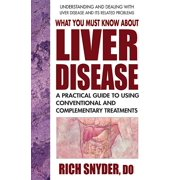 What You Must Know about Liver Disease: A Practical Guide to Using Conventional and Complementary Treatments (Paperback)