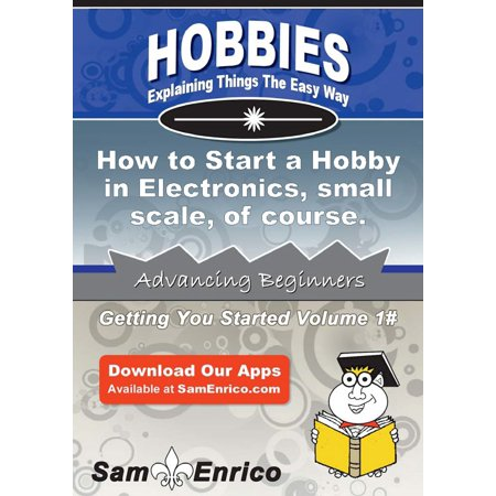 How to Start a Hobby in Electronics - small scale - of course. - - Electronic Hobby