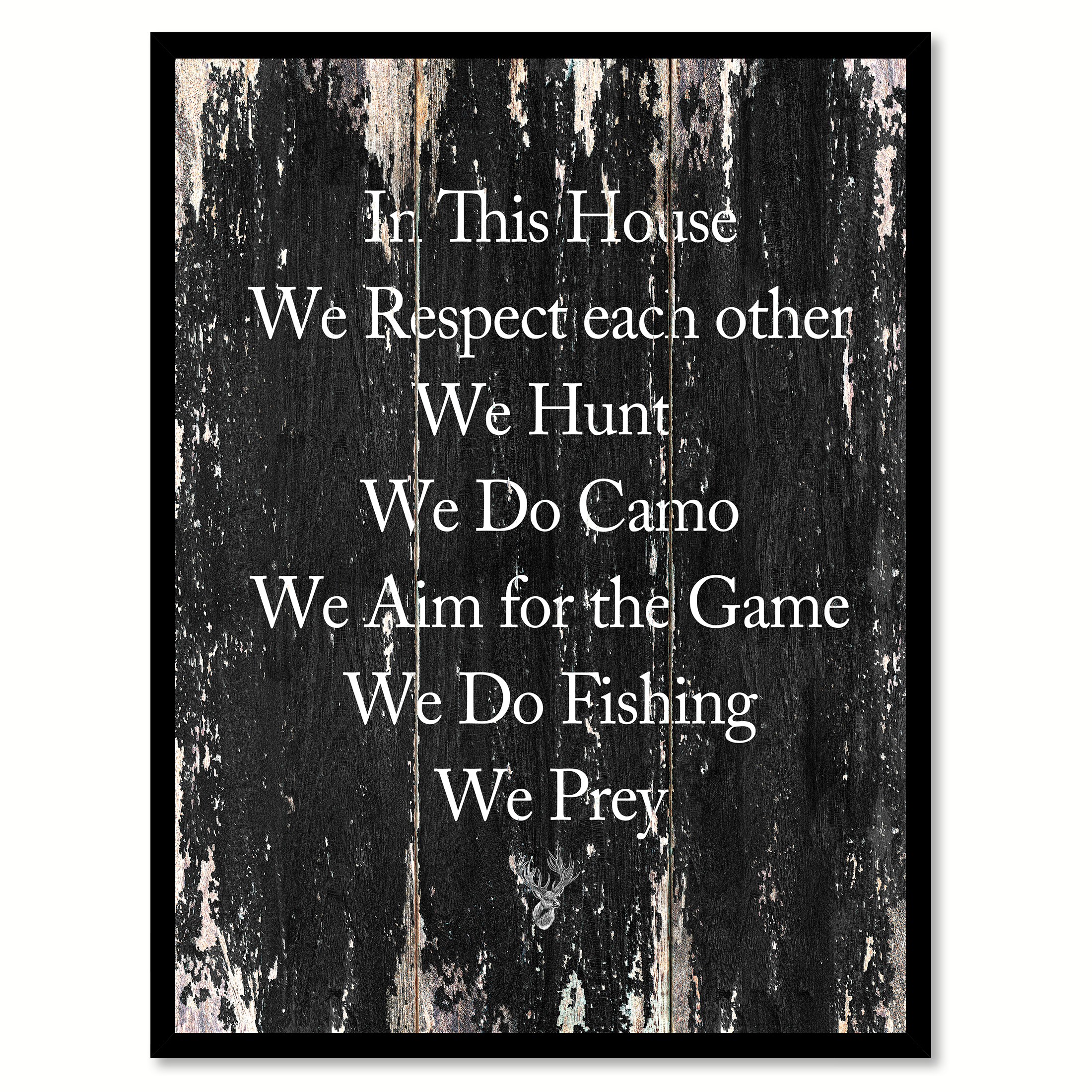 In This House We Respect Each Other We Hunt We Do Camo We Aim For The Game  We Do Fishing We Prey Motivation Quote Saying Black Canvas Print Picture  Frame ...