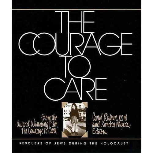 The Courage to Care: Rescuers of Jews During the Holocaust