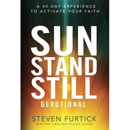 Sun Stand Still Devotional : A Forty-Day Experience to Activate Your Faith (Devotional Stand)