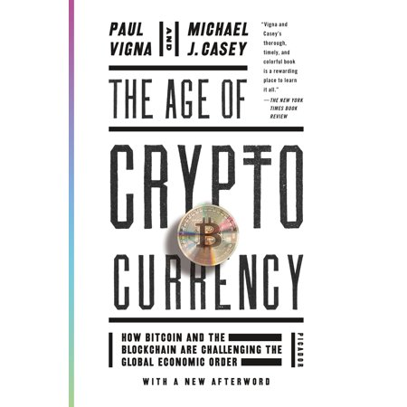 The Age of Cryptocurrency : How Bitcoin and the Blockchain Are Challenging the Global Economic