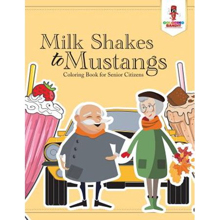 Milk Shakes to Mustangs : Coloring Book for Senior Citizens (Senior Citizen Halloween Party Ideas)