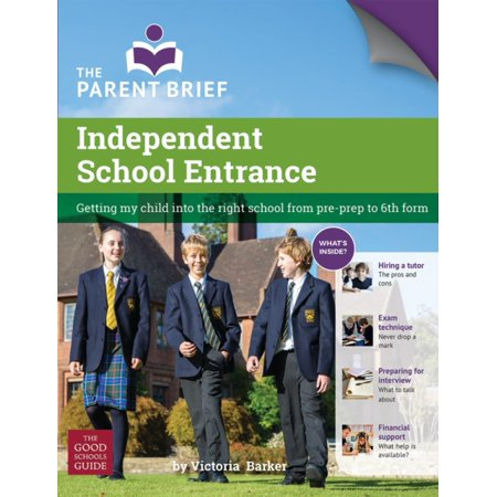 Independent School Entrance: Getting My Child into the Right School from Pre-Prep to 6th Form (Paperback)