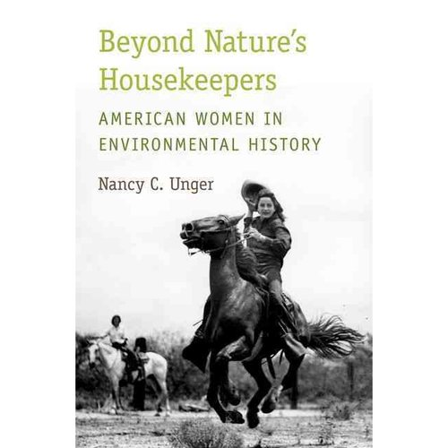 Beyond Nature's Housekeepers: American Women in Environmental History