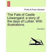 The Fate of Castle L Wengard : A Story of the Days of Luther. with Illustrations.