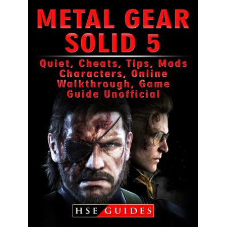 Metal Gear Solid 5, Quiet, Cheats, Tips, Mods, Characters, Online, Walkthrough, Game Guide Unofficial -