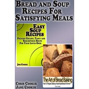 Bread and Soup Recipes For Satisfying Meals - eBook