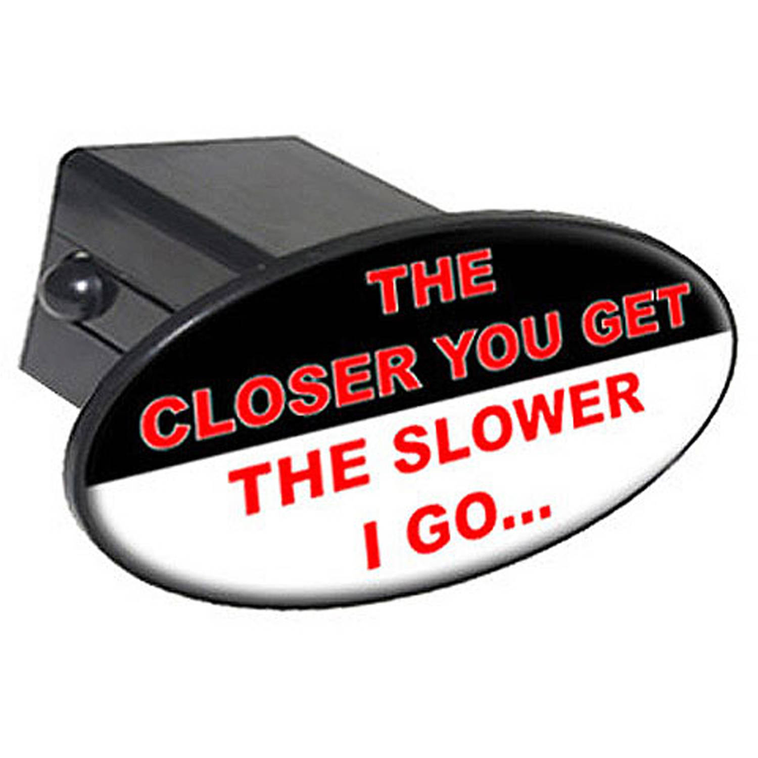 "The Closer You Get The Slower I Go, Hate Tailgating 2"" Oval Tow Trailer Hitch Cover Plug Insert"