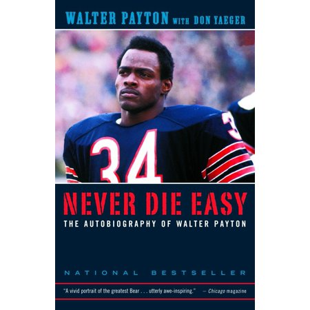 Never Die Easy : The Autobiography of Walter (Walter Payton Autographs)