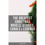 The Greatest Christmas Novels, Stories, Carols & Legends (Illustrated Edition) - eBook