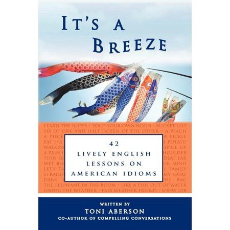 It's a Breeze : 42 Lively English Lessons on American Idioms