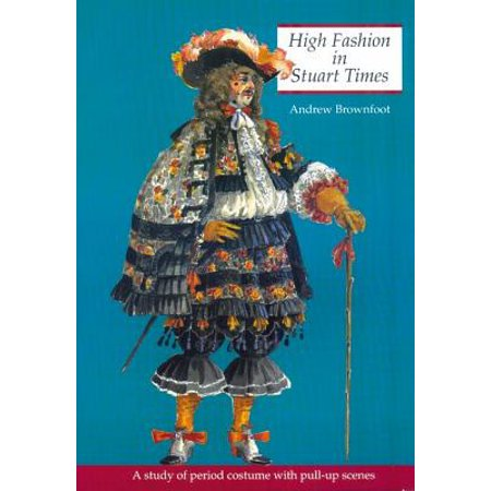 High Fashion in Stuart Times : A Study of Period Costume with Pull-Up Scenes (Stuart Costume)