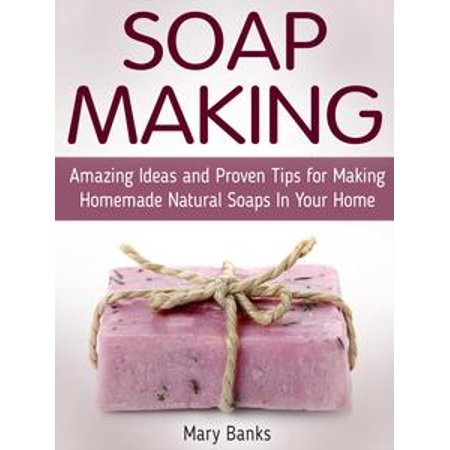 Soap Making: Amazing Ideas and Proven Tips for Making Homemade Natural Soaps In Your Home - - Halloween Outfits Ideas Homemade