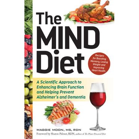 The Mind Diet : A Scientific Approach to Enhancing Brain Function and Helping Prevent Alzheimer's and Dementia
