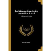 For Missionaries After the Apostolical School: A Series of Orations Paperback