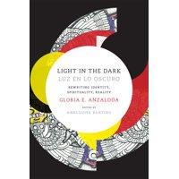 Light in the Dark/Luz en lo Oscuro : Rewriting Identity, Spirituality, Reality