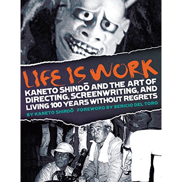 Life Is Work: Kaneto Shindo and the Art of Directing ...
