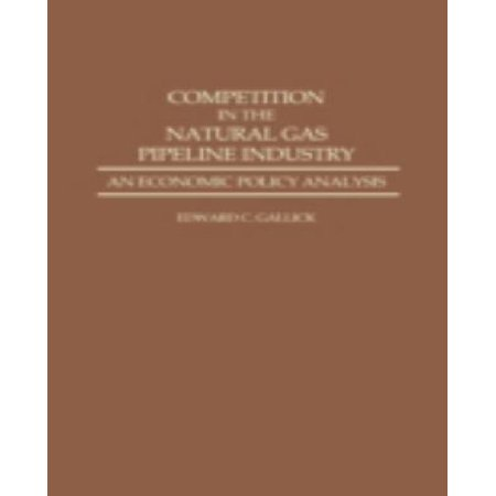 Competition In The Natural Gas Pipeline Industry  An Economic Policy Analysis