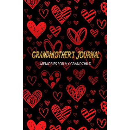 Grandmother's Journal Memories for My Grandchild : A Keepsake to Remember ( Grandmother's Memory