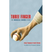 Three Finger : The Mordecai Brown Story