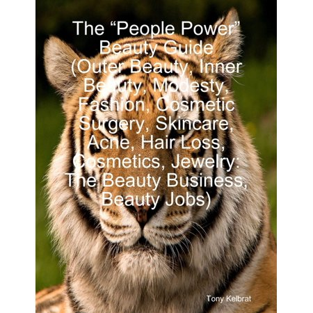 "The ""People Power"" Beauty Guide (Outer Beauty, Inner Beauty, Modesty, Fashion, Cosmetic Surgery, Skincare, Acne, Hair Loss, Cosmetics, Jewelry: The Beauty Business, Beauty Jobs) -"