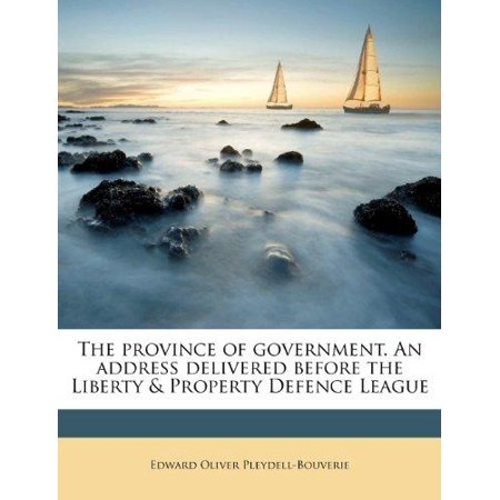 The Province Of Government  An Address Delivered Before The Liberty   Property Defence League