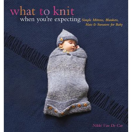 What to Knit When You're Expecting : Simple Mittens, Blankets, Hats & Sweaters for Baby - Simple Toddler Halloween Crafts