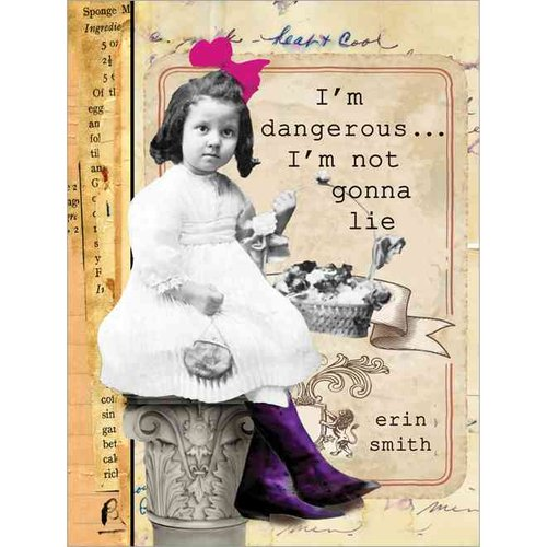 I'm Dangerous. I'm Not Gonna Lie