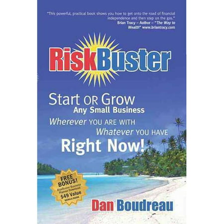 Riskbuster  Start Or Grow Any Small Business Wherever You Are With Whatever You Have Right Now