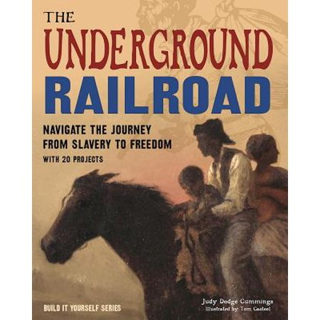 The Underground Railroad : Navigate the Journey from Slavery to Freedom with 25