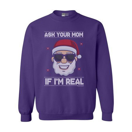 Ask Your Mom If I'm Real Santa Ugly Christmas Funny DT Crewneck Sweatshirt (Mom Kids Hoodie)