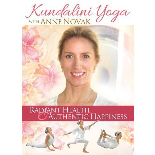 Kundalini Yoga With Anne Novak: Radiant Health & Authentic Happiness by