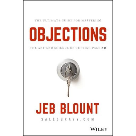 Objections : The Ultimate Guide for Mastering the Art and Science of Getting Past -