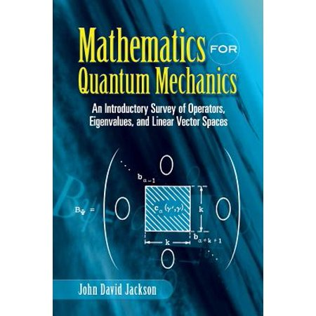 Mathematics for Quantum Mechanics : An Introductory Survey of Operators, Eigenvalues, and Linear Vector (Lectures On Quantum Mechanics For Mathematics Students)