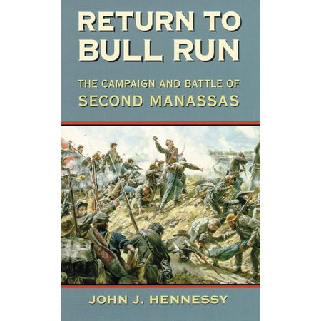 Return to Bull Run : The Campaign and Battle of Second